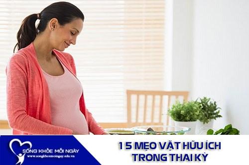 15 Mẹo Vặt Hữu Ích Trong Thai Kỳ