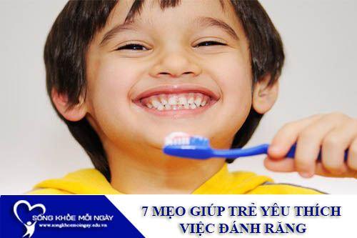 7 Mẹo Giúp Trẻ Yêu Thích Việc Đánh Răng