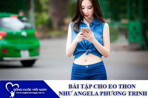 Bài Tập Thể Dục Cho Eo Thon Như Angela Phương Trinh