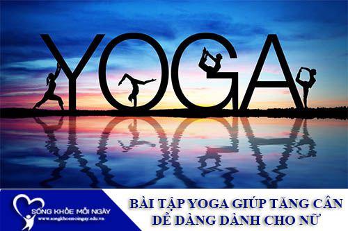 Bài Tập Yoga Giúp Tăng Cân Dễ Dàng Dành Cho Nữ Ngay Tại Nhà
