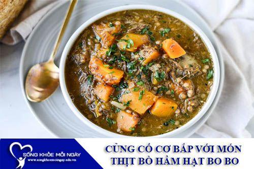 Củng Cố Cơ Bắp Với Món Thịt Bò Hầm Hạt Bo Bo