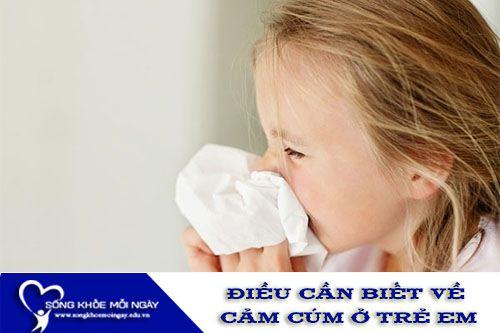 Những Điều Cần Biết Về Bệnh Cảm Cúm Ở Trẻ Em