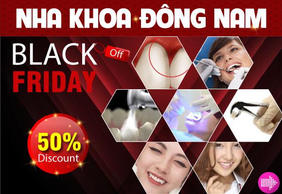 Nha Khoa Đông Nam Ưu Đãi 50% Nhân Dịp Black Friday
