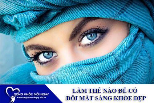 Làm Thế Nào Để Có Đôi Mắt Sáng Khỏe Đẹp