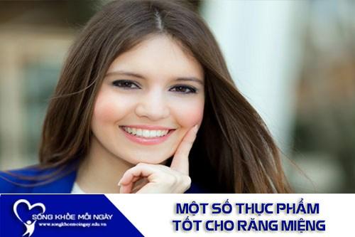 Một Số Loại Thực Phẩm Tốt Cho Sức Khỏe Răng Miệng