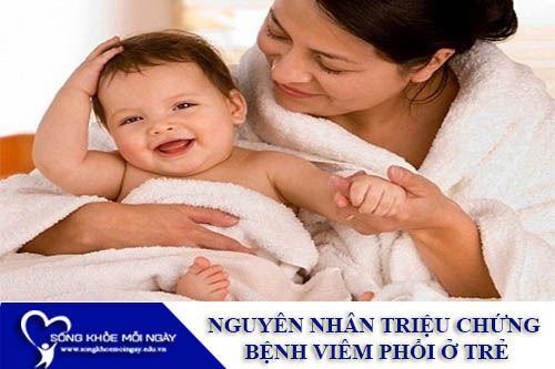 Nguyên Nhân Và Triệu Chứng Bệnh Viêm Phổi Ở Trẻ