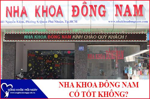 Nha Khoa Đông Nam Ở Phú Nhuận Có Tốt Không?