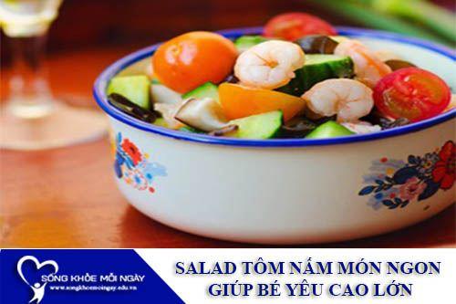 Salad Tôm Nấm Món Ngon Giúp Bé Yêu Cao Lớn