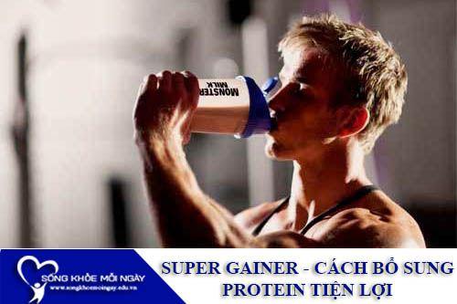 Super Gainer - Cách Bổ Sung Protein Tiện Lợi Và Hiệu Quả