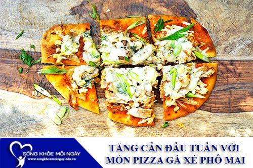 Tăng Cân Đầu Tuần Với Món Pizza Gà Xé Và Phô Mai