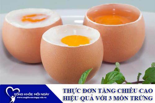 Thực Đơn Tăng Chiều Cao Hiệu Quả Với 3 Món Trứng Thơm Ngon