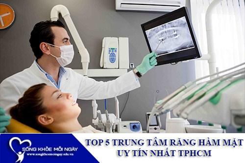 Top 5 trung tâm răng hàm mặt uy tín nhất TPHCM