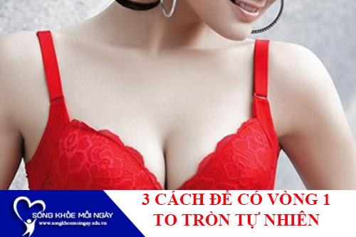 3 cách giúp bạn sở hữu bộ ngực to tròn khiến 'vạn người mê'